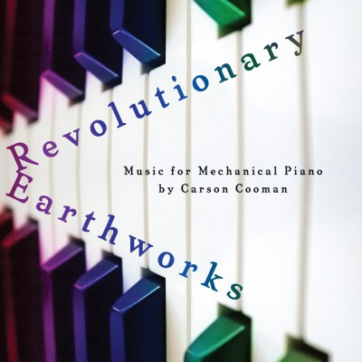 Revolutionary Earthworks: Music for Mechanical Piano by Carson Cooman