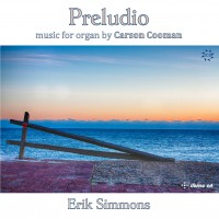 Preludio: Organ Music by Carson Cooman