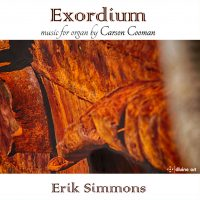Exordium: Music for Organ by Carson Cooman
